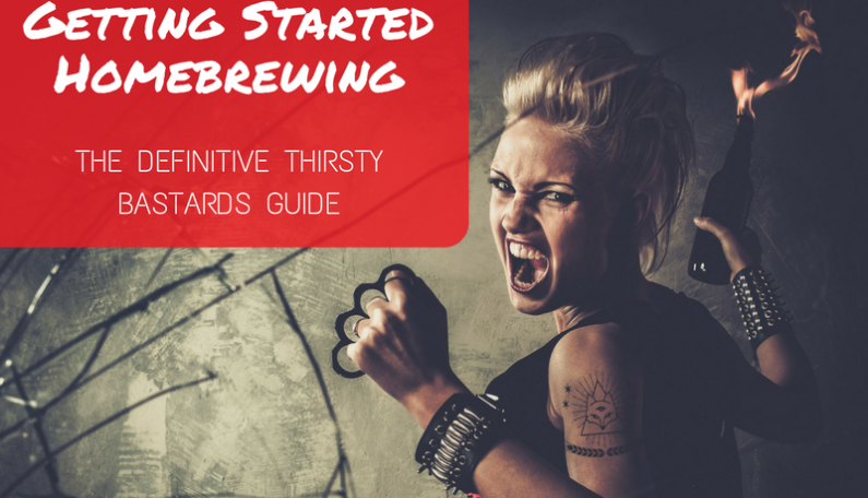 The Definitive Thirsty Bastards Guide to Getting Started Homebrewing
