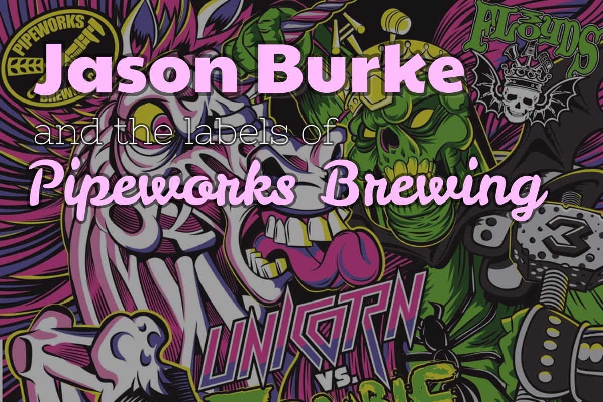 Jason Burke and the Beer Labels of Pipeworks Brewing