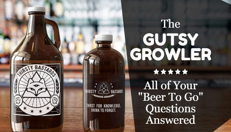 """The Gutsy Growler: All of Your """"Beer To Go"""" Questions Answered"""