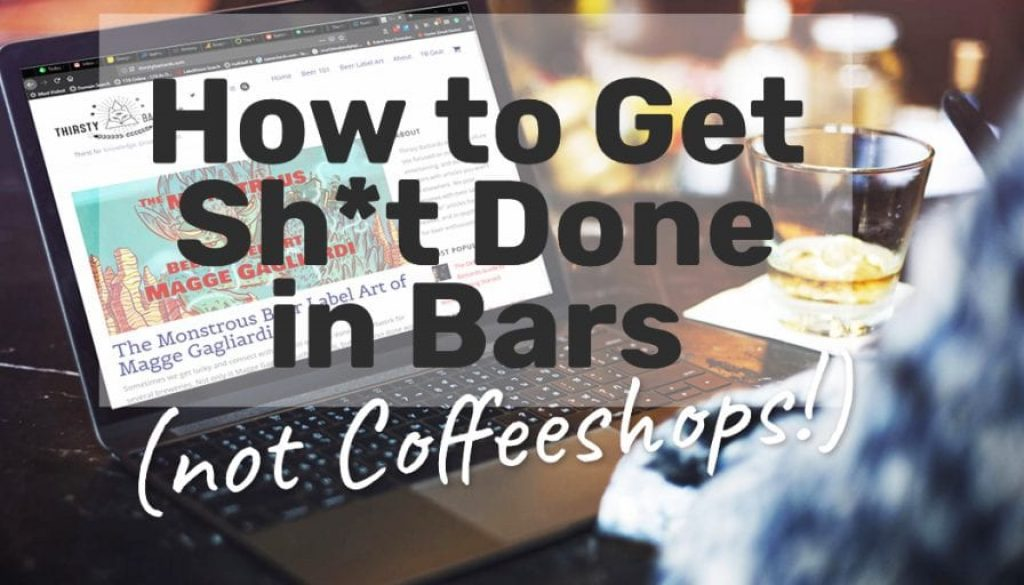 How to Get Sh*t Done in Bars
